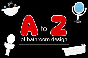 A-Z Of Bathroom Designs